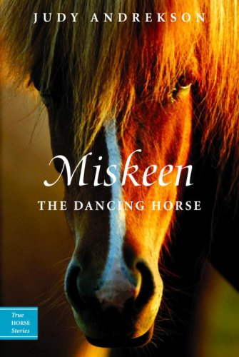 Miskeen The Dancing Horse  2007 9780887767715 Front Cover