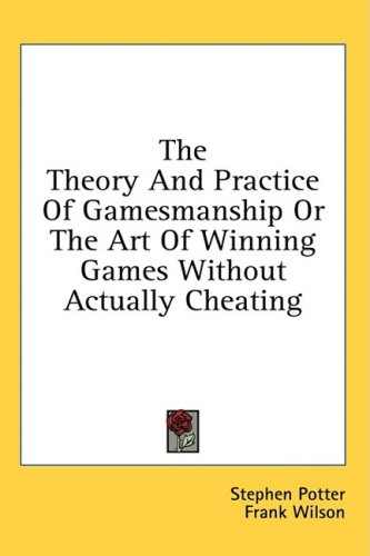 Theory and Practice of Gamesmanship or the Art of Winning Games Without Actually Cheating  N/A edition cover