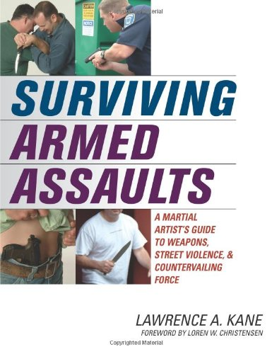 Surviving Armed Assaults A Martial Artist's Guide to Weapons, Street Violence, and Countervailing Force  2007 edition cover