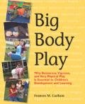 Big Body Play Why Boisterous, Vigorous, and Very Physical Play Is Essential to Children's Development and Learning  2011 edition cover