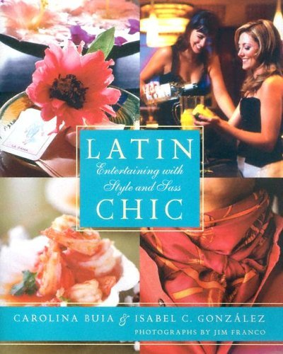 Latin Chic Entertaining with Style and Sass  2005 9780060738716 Front Cover