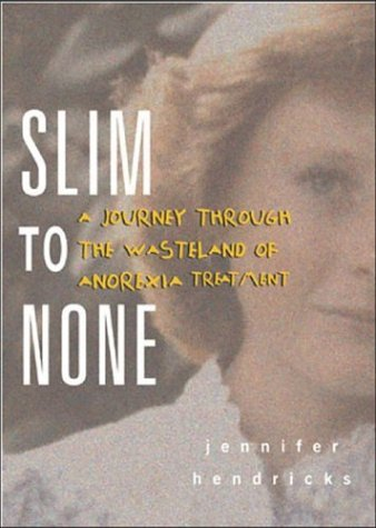 Slim to None A Journey Through the Wasteland of Anorexia Treatment  2004 9780071433716 Front Cover