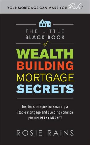 Little Black Book of Wealth Building Mortgage Secrets: Insider Strategies for Securing a Stable Mortgage and Avoiding Common Pitfalls in Any Market   2009 9780071590716 Front Cover