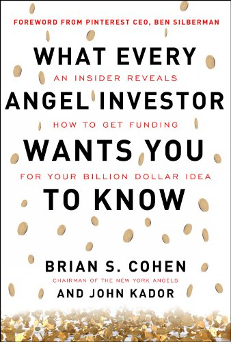 What Every Angel Investor Wants You to Know An Insider Reveals How to Get Smart Funding for Your Billion Dollar Idea  2013 edition cover