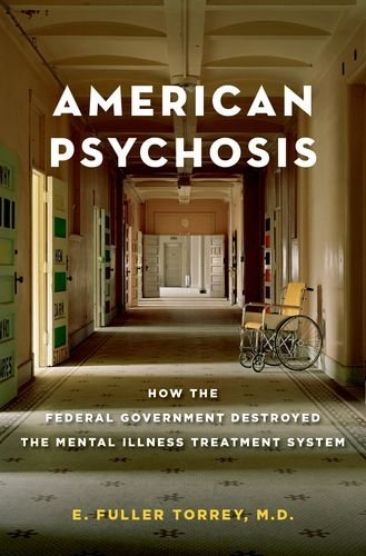 American Psychosis How the Federal Government Destroyed the Mental Illness Treatment System  2014 edition cover