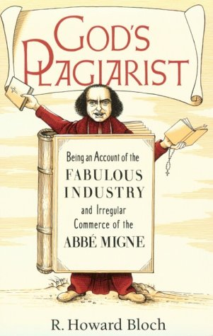 God's Plagiarist Being an Account of the Fabulous Industry and Irregular Commerce of the Abbe Migne N/A 9780226059716 Front Cover