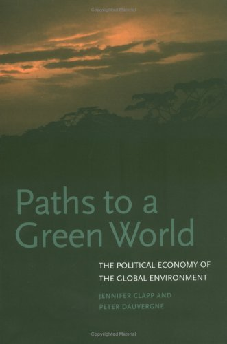 Paths to a Green World The Political Economy of the Global Environment  2005 edition cover