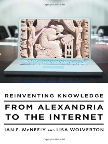 Reinventing Knowledge From Alexandria to the Internet  2009 9780393337716 Front Cover