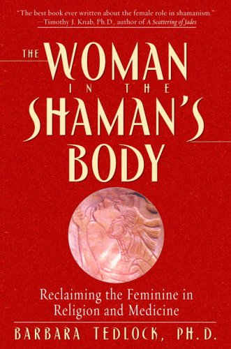 Woman in the Shaman's Body Reclaiming the Feminine in Religion and Medicine N/A 9780553379716 Front Cover