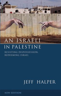 Israeli in Palestine Resisting Dispossession, Redeeming Israel 2nd 2010 edition cover