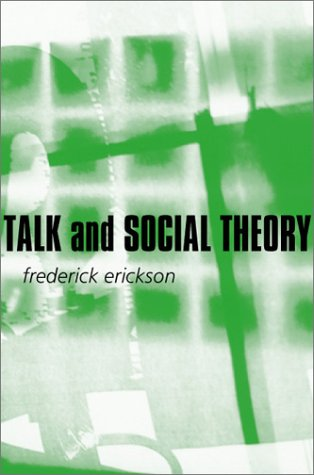 Talk and Social Theory Ecologies of Speaking and Listening in Everyday Life  2004 edition cover