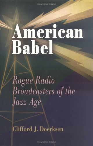 American Babel Rogue Radio Broadcasters of the Jazz Age  2005 edition cover