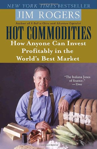 Hot Commodities How Anyone Can Invest Profitably in the World's Best Market N/A edition cover