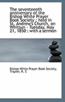 Seventeenth Anniversary of the Bishop White Prayer Book Society Held in St. Andrew's Church, O N/A 9781113242716 Front Cover