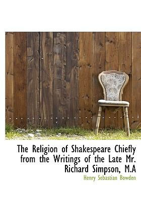 Religion of Shakespeare Chiefly from the Writings of the Late Mr Richard Simpson, M N/A 9781115389716 Front Cover