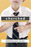 Churched One Kid's Journey Toward God Despite a Holy Mess  2008 9781400074716 Front Cover