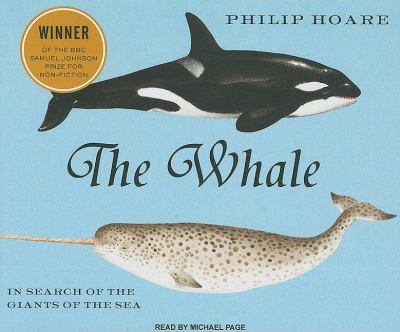 The Whale: In Search of the Giants of the Sea  2010 9781400115716 Front Cover
