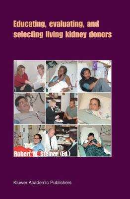 Educating, Evaluating, and Selecting Living Kidney Donors   2004 9781402012716 Front Cover