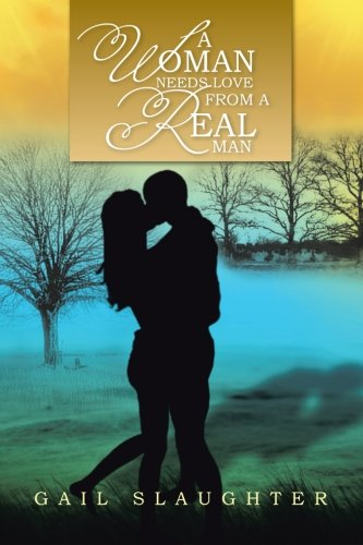 A Woman Needs Love from a Real Man:   2013 9781483608716 Front Cover