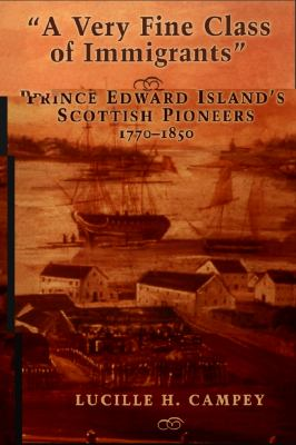 Very Fine Class of Immigrants Prince Edward Island's Scottish Pioneers, 1770-1850 2nd 2007 9781550027716 Front Cover