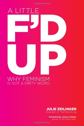 Little F'd Up Why Feminism Is Not a Dirty Word  2012 edition cover