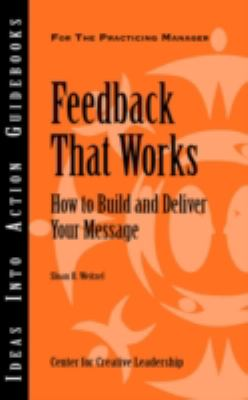 Feedback That Works : How to Build and Deliver Your Message N/A edition cover