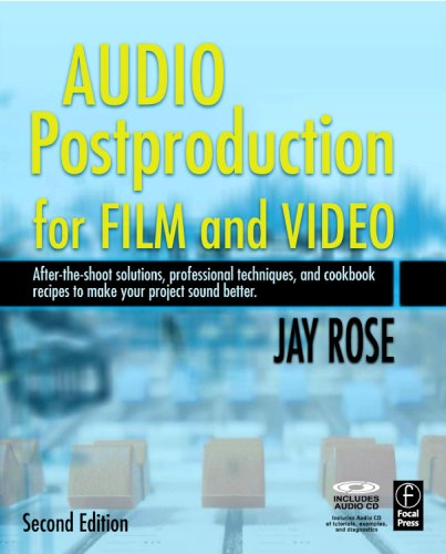 Audio Postproduction for Film and Video After-The-Shoot Solutions, Professional Techniques,and Cookbook Recipes to Make Your Project Sound Better 2nd 2009 (Revised) 9780240809717 Front Cover
