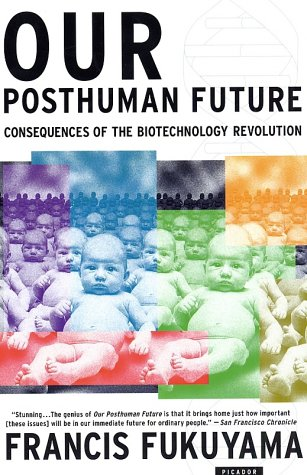 Our Posthuman Future Consequences of the Biotechnology Revolution  2003 (Revised) edition cover