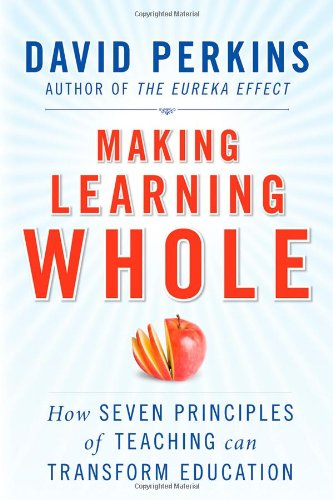 Making Learning Whole How Seven Principles of Teaching Can Transform Education  2008 edition cover