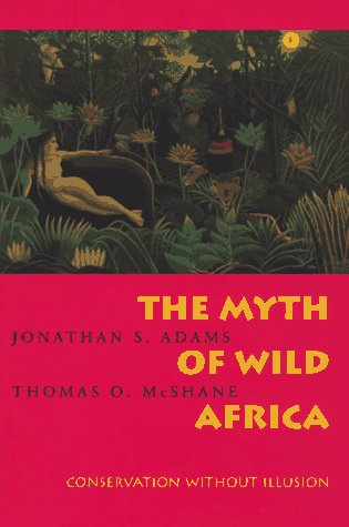 Myth of Wild Africa Conservation Without Illusion  1996 edition cover