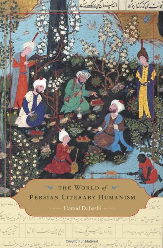 World of Persian Literary Humanism   2012 9780674066717 Front Cover