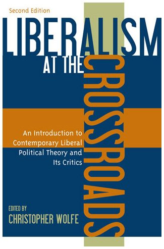Liberalism at the Crossroads An Introduction to Contemporary Liberal Political Theory and Its Critics 2nd 2003 (Revised) 9780742532717 Front Cover