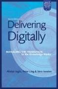 Delivering Digitally Managing the Transition to the New Knowledge Media 2nd 1999 (Revised) 9780749434717 Front Cover