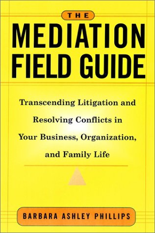 Mediation Field Guide Transcending Litigation and Resolving Conflicts in Your Business or Organization  2001 9780787955717 Front Cover