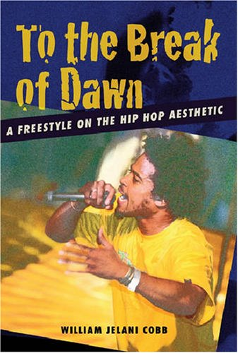 To the Break of Dawn A Freestyle on the Hip Hop Aesthetic N/A edition cover