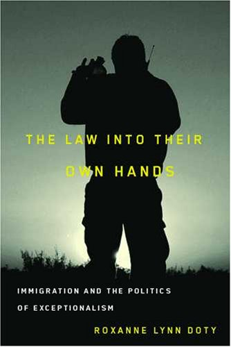 Law into Their Own Hands Immigration and the Politics of Exceptionalism  2009 edition cover