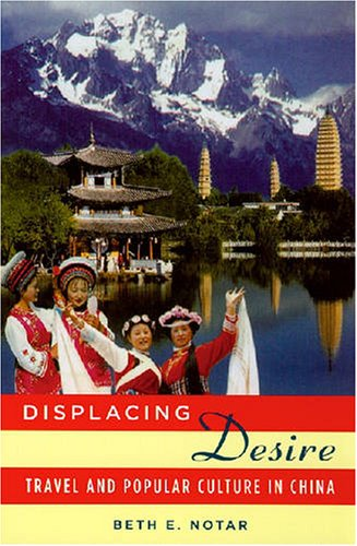 Displacing Desire Travel and Popular Culture in China  2006 edition cover