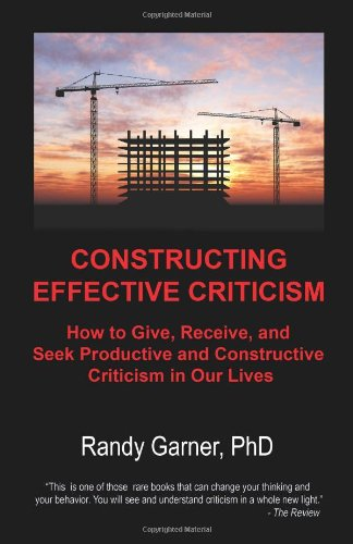 Constructing Effective Criticism How to Give, Receive, and Seek Productive and Constructive Criticism in Our Lives  2010 edition cover