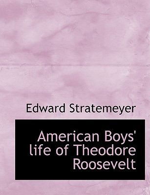 American Boys' Life of Theodore Roosevelt  N/A 9781116299717 Front Cover