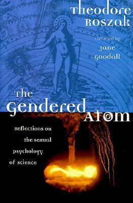 Gendered Atom Reflections on the Sexual Psychology of Science  1999 9781573241717 Front Cover