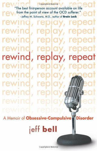 Rewind, Replay, Repeat A Memoir of Obsessive-Compulsive Disorder  2007 (Annotated) edition cover