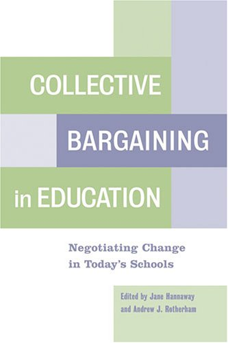 Collective Bargaining in Education Negotiating Change in Today's Schools  2006 edition cover