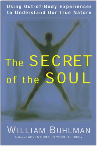 Secret of the Soul Using Out-Of-Body Experiences to Understand Our True Nature  2001 9780062516718 Front Cover