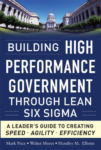 Building High Performance Government Through Lean Six Sigma A Leader's Guide to Creating Speed, Agility, and Efficiency  2011 9780071765718 Front Cover
