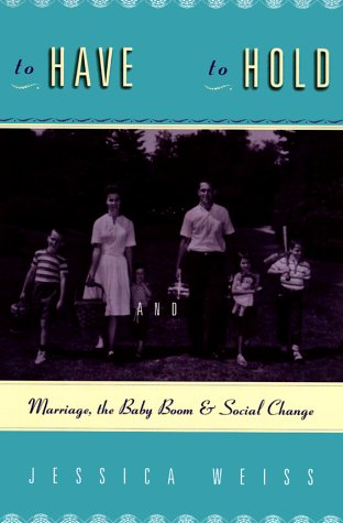 To Have and to Hold Marriage, the Baby Boom, and Social Change N/A edition cover