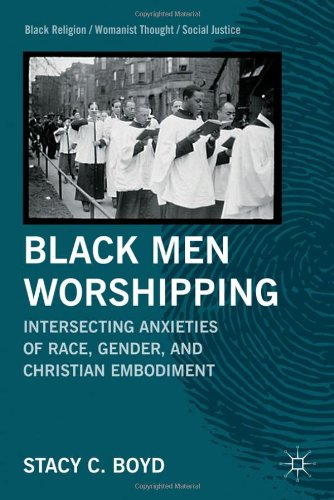 Black Men Worshipping Intersecting Anxieties of Race, Gender, and Christian Embodiment  2011 9780230113718 Front Cover