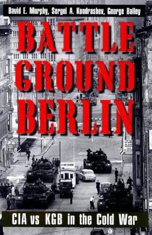 Battle Ground Berlin CIA vs. KGB in the Cold War  1999 9780300078718 Front Cover