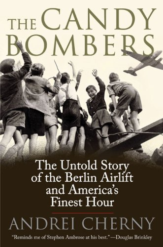 Candy Bombers The Untold Story of the Berlin Aircraft and America's Finest Hour N/A edition cover
