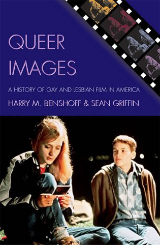 Queer Images A History of Gay and Lesbian Film in America  2005 9780742519718 Front Cover