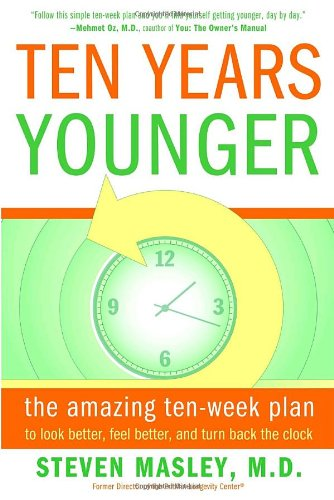 Ten Years Younger The Amazing Ten-Week Plan to Look Better, Feel Better, and Turn Back the Clock N/A edition cover
